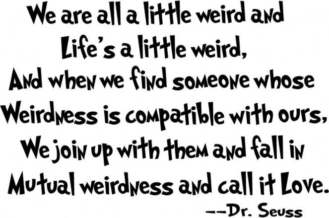 Dr Seuss We Re All A Little Weird Quote Dr Seuss Love Quotes Mutual Weirdness